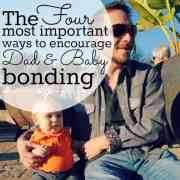 The Four Most Important Ways To Encourage Dad And Baby Bonding