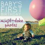 Baby's First Birthday: Must Take Photos