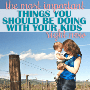 The Most Important Things You Should Be Doing With Your Kids Right Now1