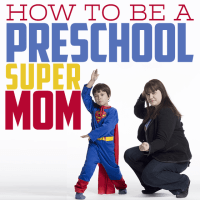 How To: Be a Pre-School Supermom