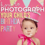 How to Photograph Your Chids Birthday Party
