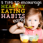 5 Tips to encourage healthy eating habits early