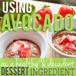 Using Avocado as healthy and decadant dessert ingredient