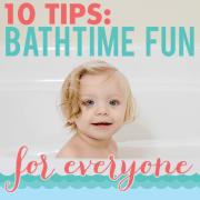 10 Tips Bath Time Fun for Everyone