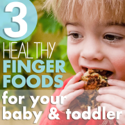 3 Healthy Finger Foods for Your Baby and Toddler