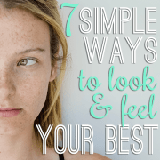 7 simple ways to look and feel your best