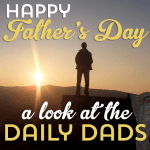Happy Fathers Day    A Look at the Daily Dads