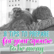8 tips to prepare for your spouse to be away