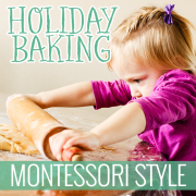Holiday Baking Montessori Style