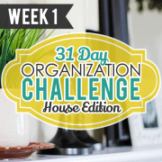 31 Day Organization Challenge House Edition Week 1