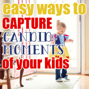 Easy Ways to Capture Candid Moments of Your Kids