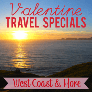 Valentine Travel Specials- West Coast and More