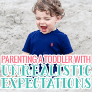 Parenting a Toddler with Unrealistic Expectations