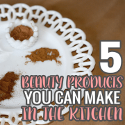 5 Beauty Products You Can Make in the Kitchen