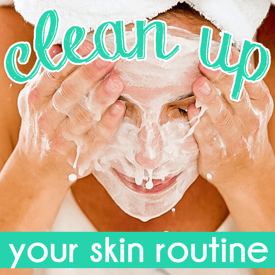 Clean Up Your Skin Routine