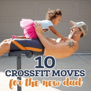 10 Cross Fit Moves for the New Dad