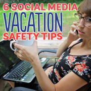 6 Social Media Vacation Safety TIps