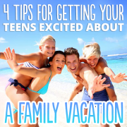 4 Tips for getting your teens excited about a family vacation