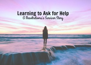 Learning to Ask for Help,  Mesothelioma's Survivor Story