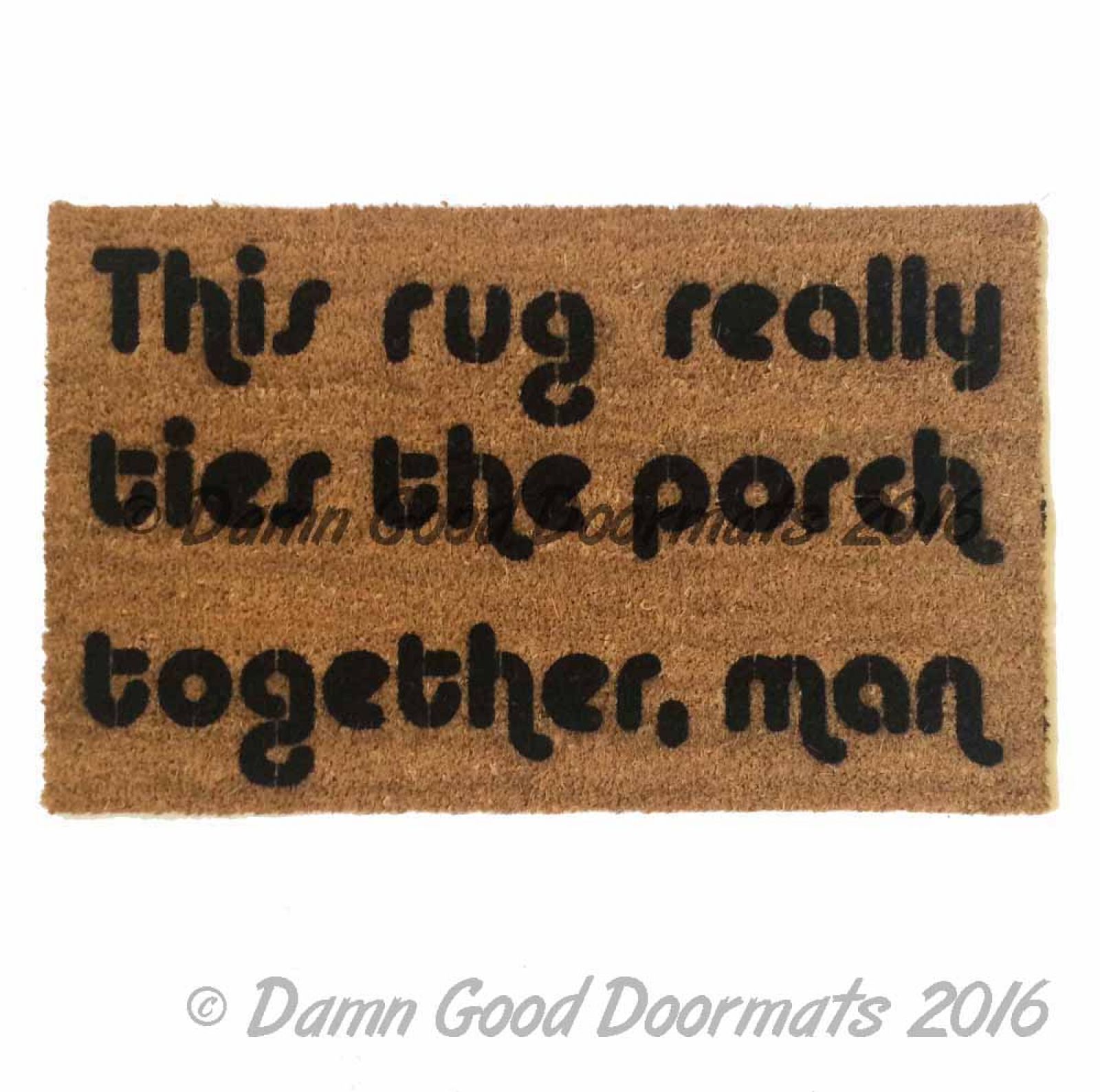 Doormat Funny Big Lebowsi Porch Mat Ties Funny Dude Doormat Damn Good
