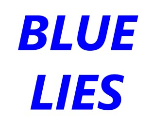 Blue Lies Take Center Stage in the Era of Trump