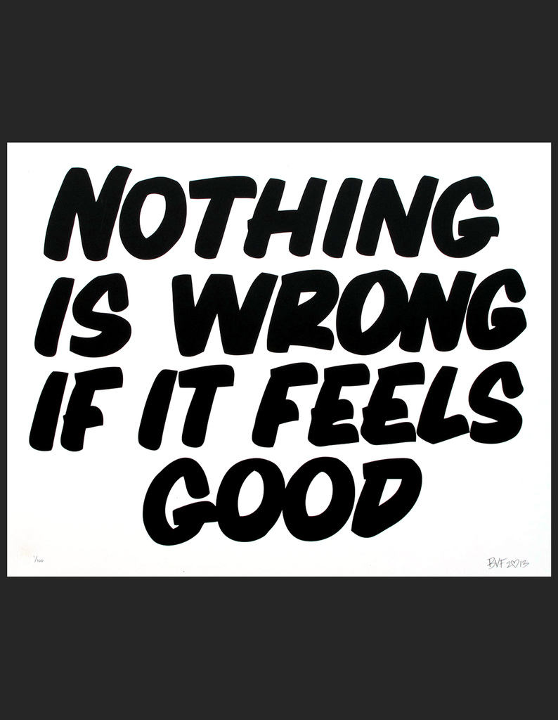 Poster Child Prints Baron Von Fancy Nothing Is Wrong If It Feels Good Prints