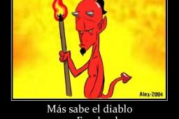 Más sabe el diablo por Facebook que por diablo.