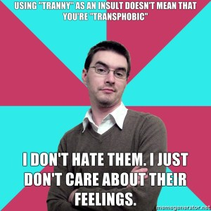 """Picture: Background: 8 piece pie style color split with red and teal alternating. Foreground: White guy with glasses and light shadow wearing a sweat shirt over a button down and short black hair. Has a smug, arrogant facial expression and crossed arms. Top text: """"Using """"tranny"""" as an insult doesn't mean that you're """"transphobic"""""""" Bottom text: """"I don't hate them. I just don't care about their feelings"""""""