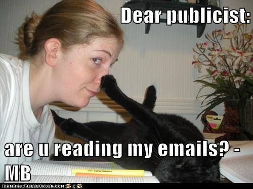 Dear publicist are you reading my emails?