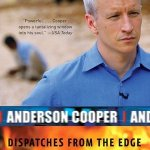 Dispatches from the Edge: A Memoir of War, Disasters, and Survival by Anderson Cooper