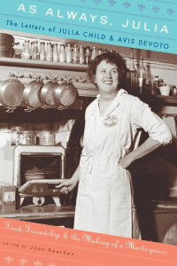 As Always, Julia: The Letters of Julia Child and Avis DeVoto Joan Reardon