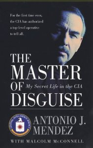 The Master of Disguise: My Secret Life in the CIA Antonio J. Mendez
