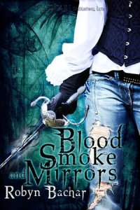 Blood, Smoke and Mirrors      by     Robyn Bachar