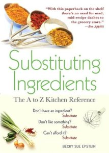 Substituting Ingredients, 4E: The A to Z Kitchen Reference      by     Becky Sue Epstein