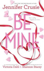 Be Mine: Sizzle\Too Fast to Fall\Alone With You Jennifer Crusie›, Victoria Dahl›, Shannon Stacey›