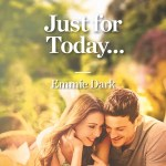 Just for Today... by Emmie Dark