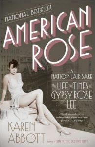 American Rose: A Nation Laid Bare: The Life and Times of Gypsy Rose Lee   by     Karen Abbott