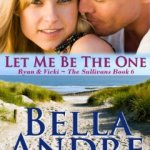 Let Me Be The One: The Sullivans, Book 6 (Contemporary Romance) by Bella Andre