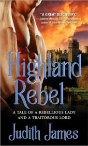Highland Rebel: A Tale of a Rebellious Lady and a Traitorous Lord  by     Judith James