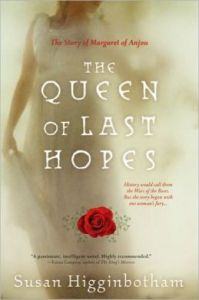 Queen of Last Hopes: The Story of Margaret of Anjou by Susan Higginbotham