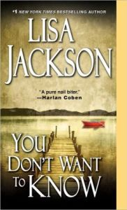 You Don't Want To Know      by     Lisa Jackson