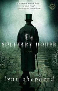 The Solitary House: A Novel by Lynn Shepherd