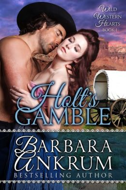 Holt's Gamble (Wild Western Hearts Series, Book 1) by Barbara Ankrum