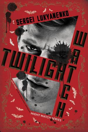 Twilight Watch: Book Three Sergei Lukyanenko