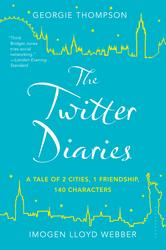 The Twitter Diaries A Tale of 2 Cities, 1 Friendship, 140 Characters By Georgie Thompson, Imogen Lloyd Webber