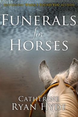 Funerals for Horses - Catherine Ryan Hyde