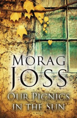 Our Picnics in the Sun: A Novel by Morag Joss
