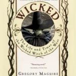 Wicked: The Life and Times of the Wicked Witch of the West (Wicked Years Series #1) by Gregory Maguire