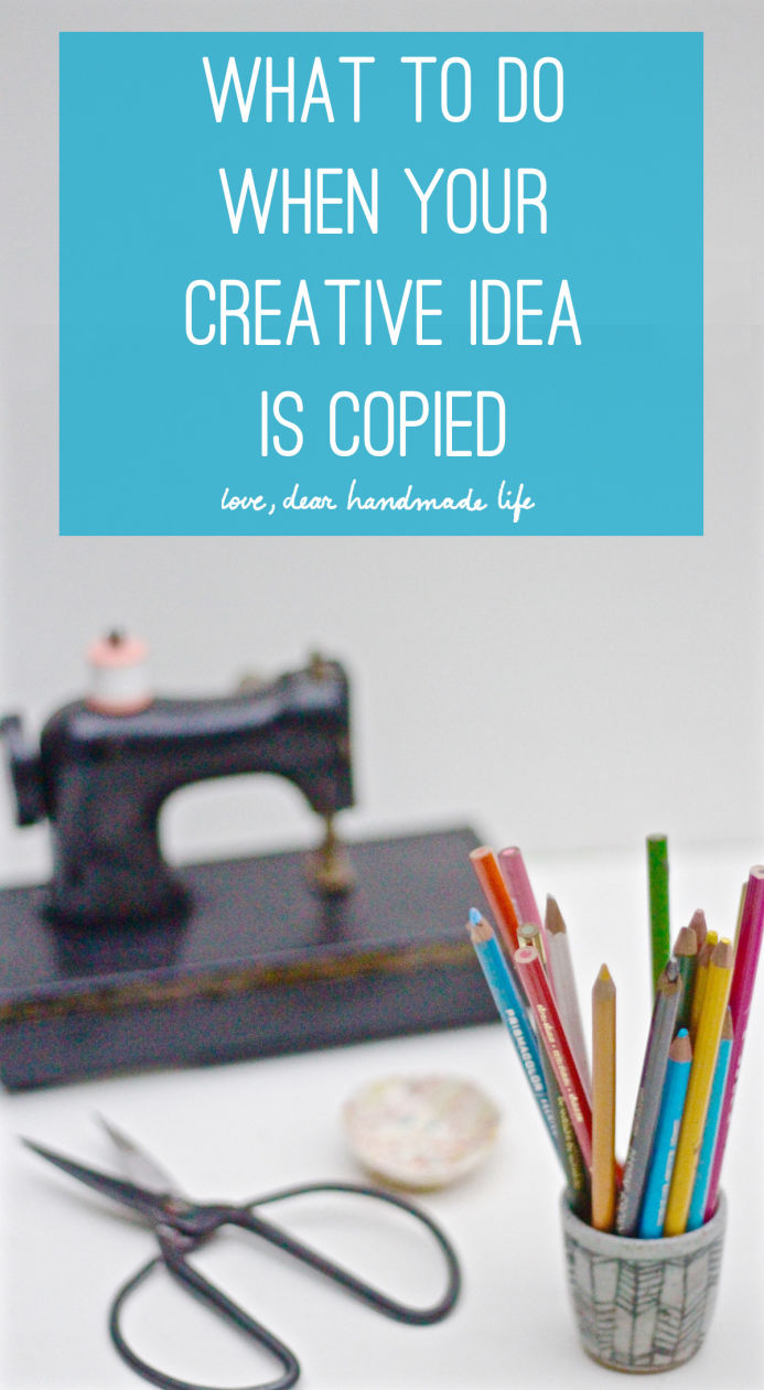 Creative Idea What To Do When Your Creative Idea Is Copied Dear Handmade Life