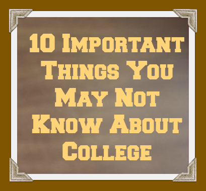 10 Important Things You May Not Know About College